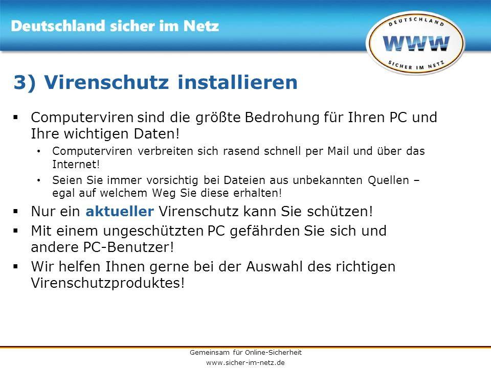 Gemeinsam für Online-Sicherheit www.sicher-im-netz.de 3) Virenschutz installieren Computerviren sind die größte Bedrohung für Ihren PC und Ihre wichti