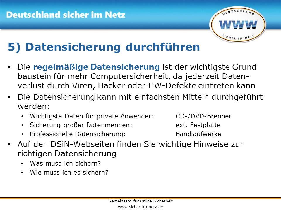Gemeinsam für Online-Sicherheit www.sicher-im-netz.de 5) Datensicherung durchführen Die regelmäßige Datensicherung ist der wichtigste Grund- baustein