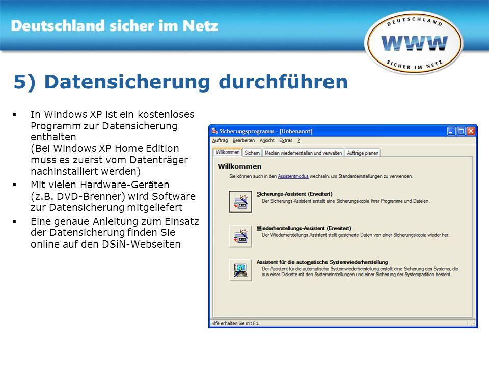 Gemeinsam für Online-Sicherheit www.sicher-im-netz.de 5) Datensicherung durchführen In Windows XP ist ein kostenloses Programm zur Datensicherung enth
