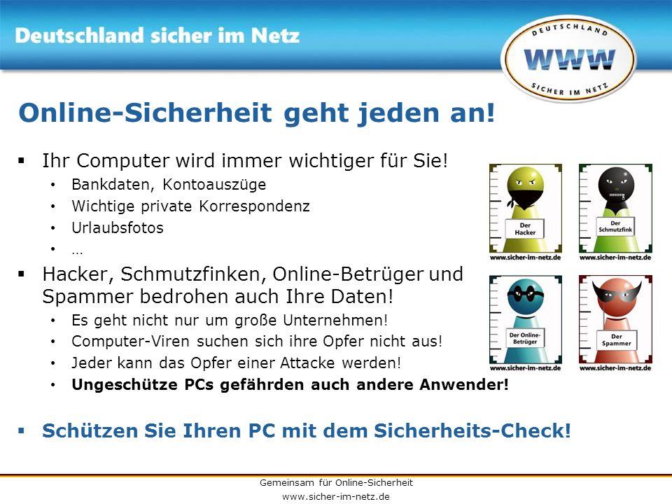 Gemeinsam für Online-Sicherheit www.sicher-im-netz.de Online-Sicherheit geht jeden an! Ihr Computer wird immer wichtiger für Sie! Bankdaten, Kontoausz