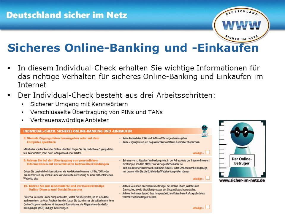 Gemeinsam für Online-Sicherheit www.sicher-im-netz.de Sicheres Online-Banking und -Einkaufen In diesem Individual-Check erhalten Sie wichtige Informat