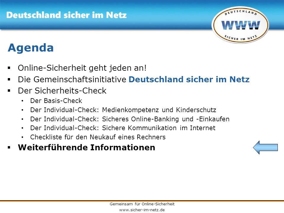 Gemeinsam für Online-Sicherheit www.sicher-im-netz.de Agenda Online-Sicherheit geht jeden an! Die Gemeinschaftsinitiative Deutschland sicher im Netz D