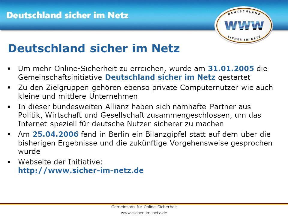 Gemeinsam für Online-Sicherheit www.sicher-im-netz.de Deutschland sicher im Netz Um mehr Online-Sicherheit zu erreichen, wurde am 31.01.2005 die Gemei