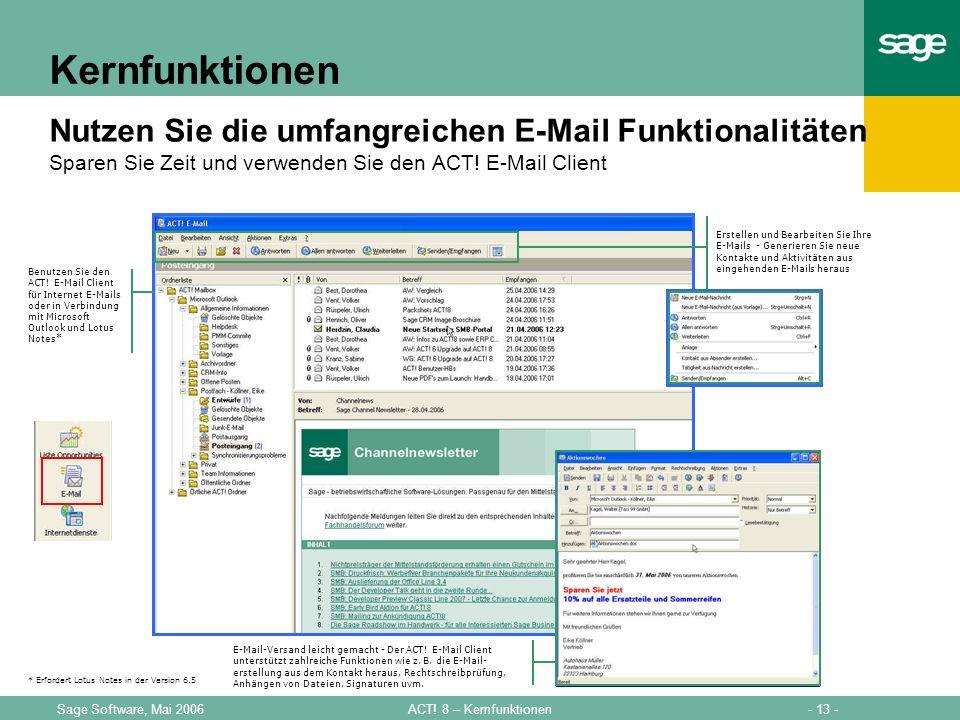 - 13 -ACT! 8 – KernfunktionenSage Software, Mai 2006 Kernfunktionen Nutzen Sie die umfangreichen E-Mail Funktionalitäten Sparen Sie Zeit und verwenden