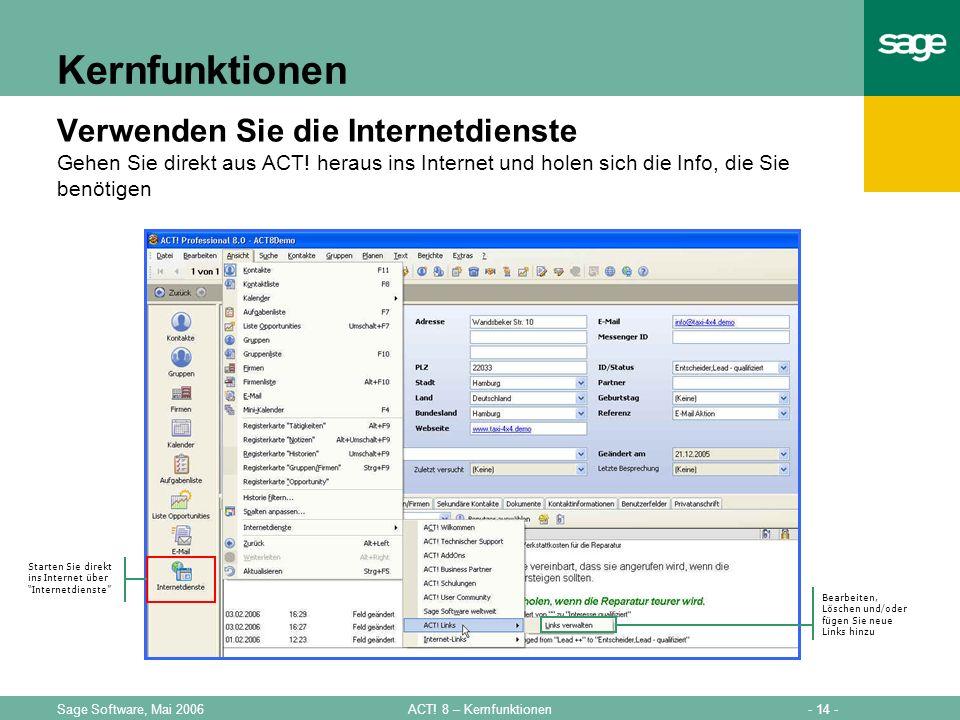 - 14 -ACT! 8 – KernfunktionenSage Software, Mai 2006 Kernfunktionen Verwenden Sie die Internetdienste Gehen Sie direkt aus ACT! heraus ins Internet un