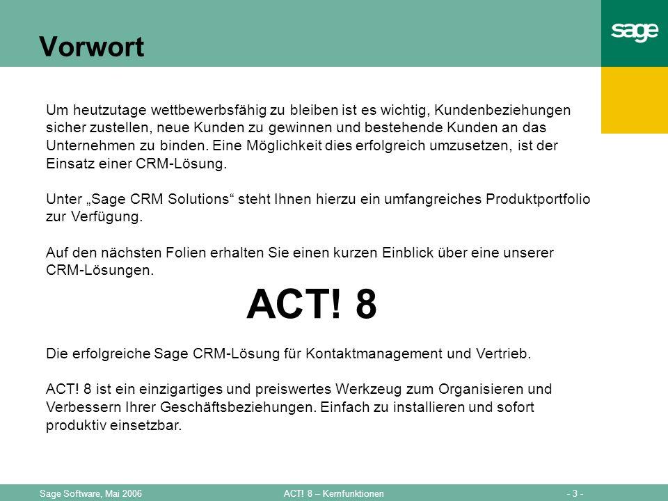 - 3 -ACT! 8 – KernfunktionenSage Software, Mai 2006 Vorwort Um heutzutage wettbewerbsfähig zu bleiben ist es wichtig, Kundenbeziehungen sicher zustell