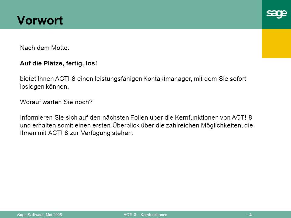 - 4 -ACT! 8 – KernfunktionenSage Software, Mai 2006 Vorwort Nach dem Motto: Auf die Plätze, fertig, los! bietet Ihnen ACT! 8 einen leistungsfähigen Ko