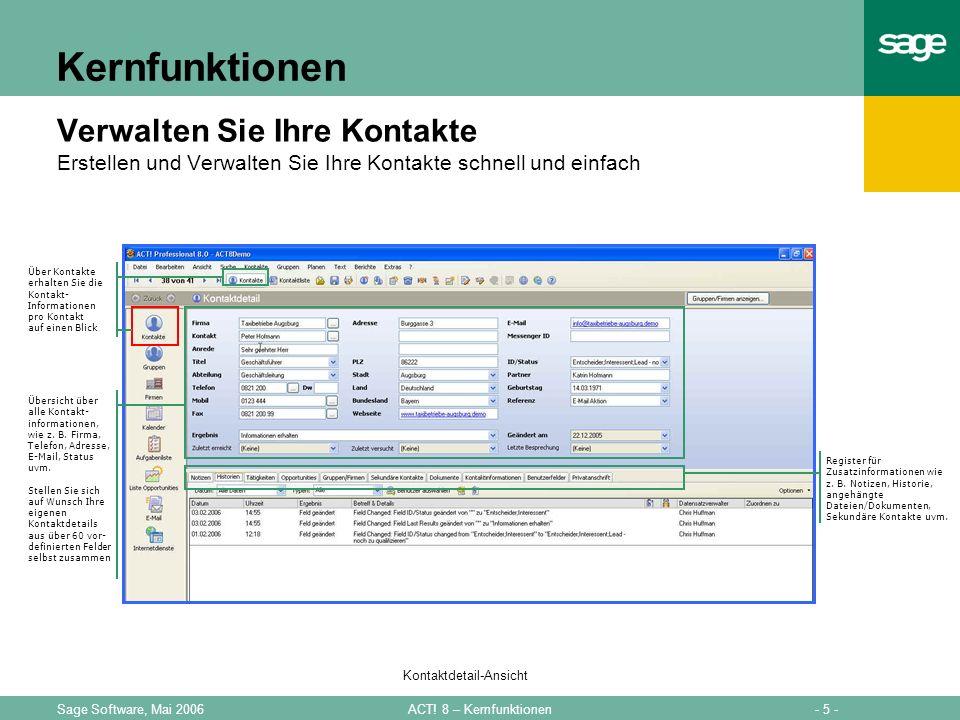 - 5 -ACT! 8 – KernfunktionenSage Software, Mai 2006 Kernfunktionen Verwalten Sie Ihre Kontakte Erstellen und Verwalten Sie Ihre Kontakte schnell und e