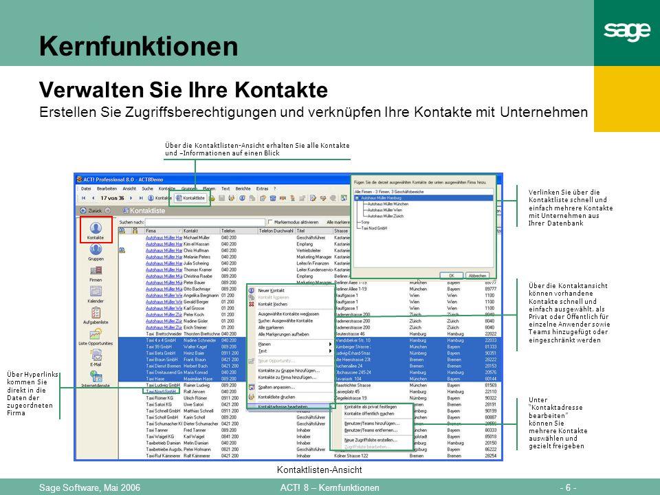 - 6 -ACT! 8 – KernfunktionenSage Software, Mai 2006 Kernfunktionen Verwalten Sie Ihre Kontakte Erstellen Sie Zugriffsberechtigungen und verknüpfen Ihr