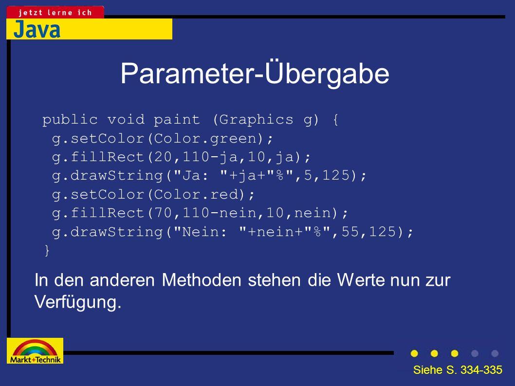 Parameter-Übergabe In den anderen Methoden stehen die Werte nun zur Verfügung. public void paint (Graphics g) { g.setColor(Color.green); g.fillRect(20