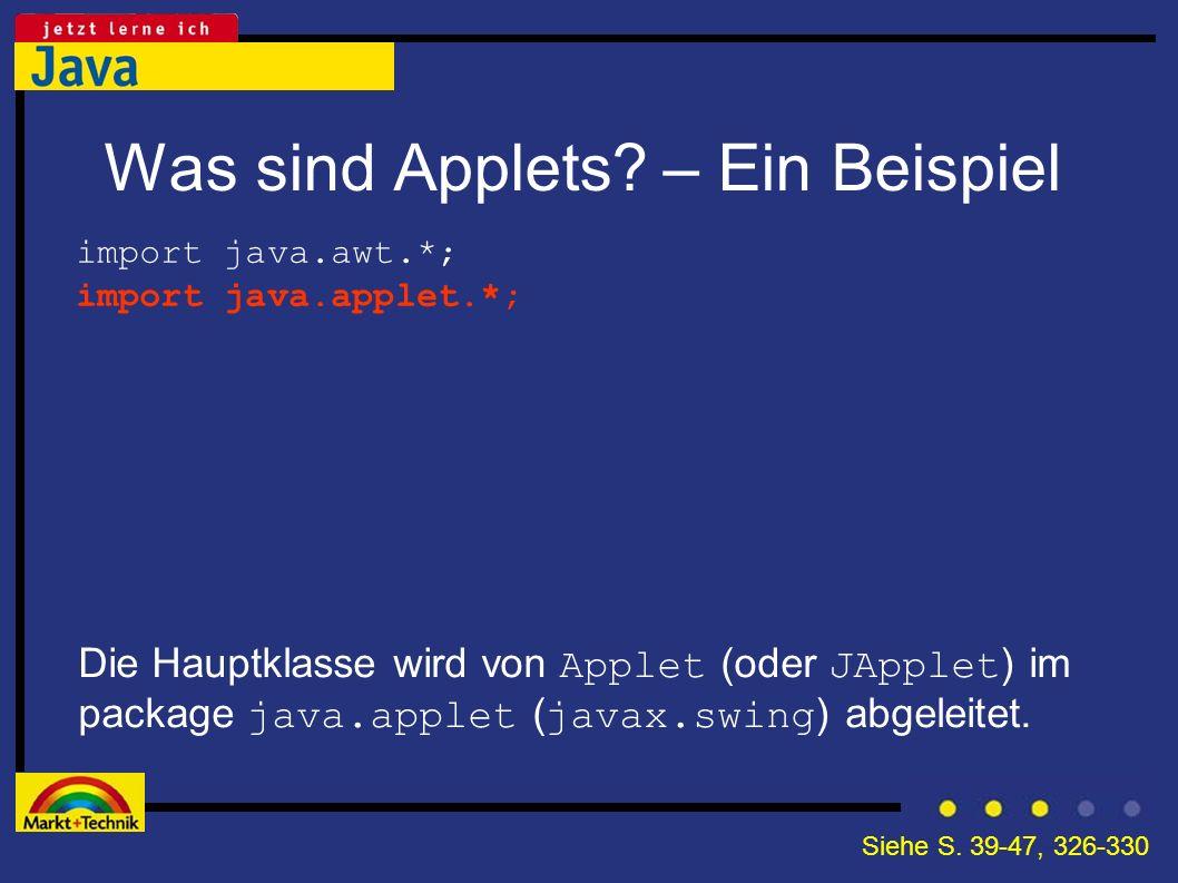 Was sind Applets? – Ein Beispiel Die Hauptklasse wird von Applet (oder JApplet ) im package java.applet ( javax.swing ) abgeleitet. import java.awt.*;