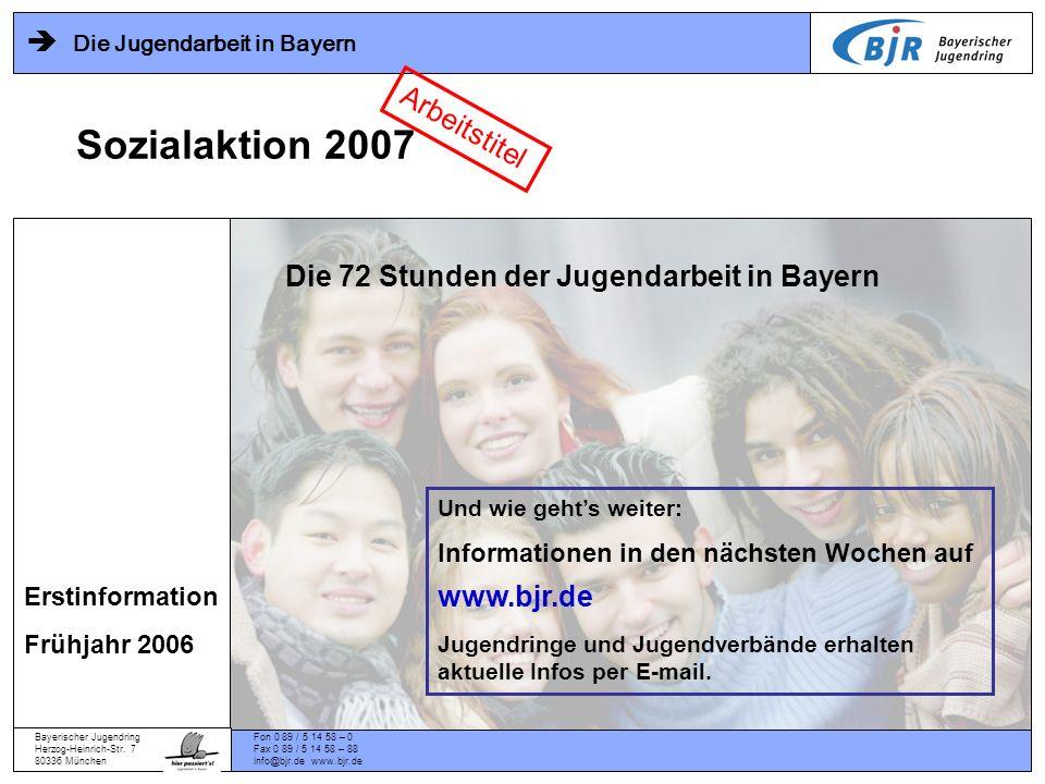 Bayerischer Jugendring Herzog-Heinrich-Str. 7 80336 München Fon 0 89 / 5 14 58 – 0 Fax 0 89 / 5 14 58 – 88 info@bjr.de www.bjr.de Die Jugendarbeit in