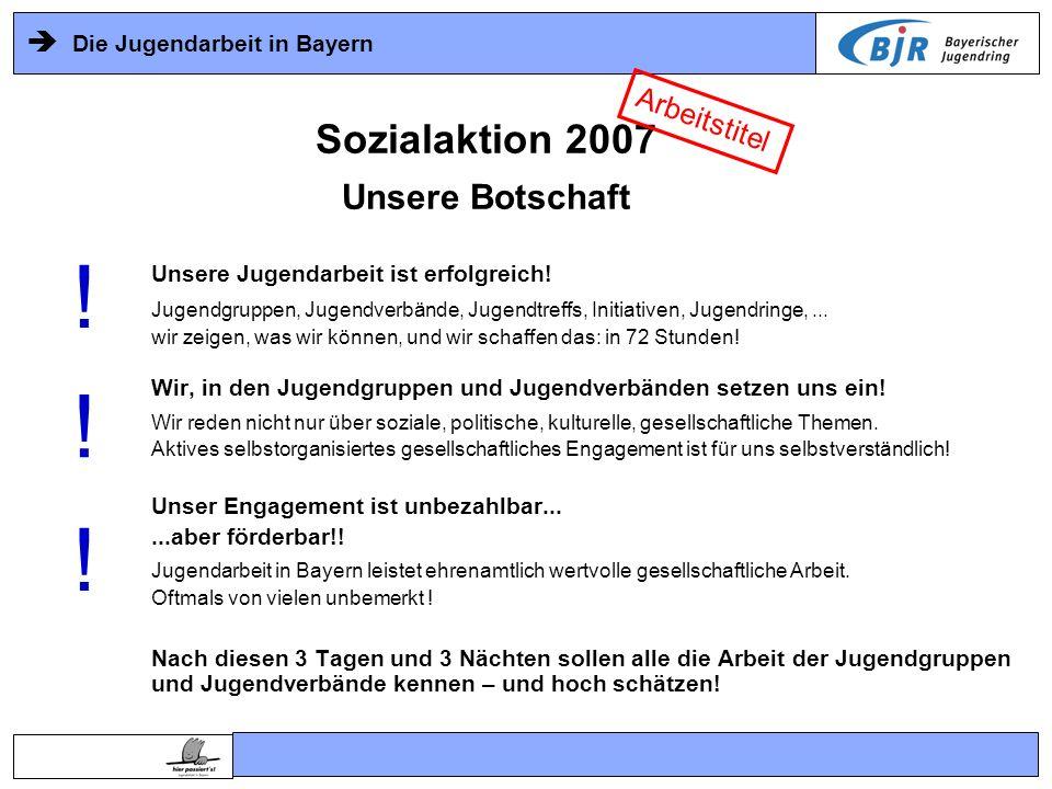 Die Jugendarbeit in Bayern Unsere Jugendarbeit ist erfolgreich! Jugendgruppen, Jugendverbände, Jugendtreffs, Initiativen, Jugendringe,... wir zeigen,