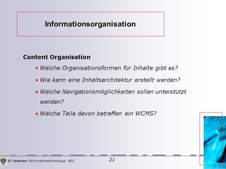 ZT Schranz Informationstechnologie KEG 21 Informationsorganisation Content Organisation Welche Organisationsformen für Inhalte gibt es.