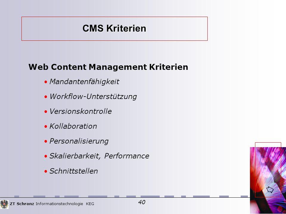 ZT Schranz Informationstechnologie KEG 40 CMS Kriterien Web Content Management Kriterien Mandantenfähigkeit Workflow-Unterstützung Versionskontrolle Kollaboration Personalisierung Skalierbarkeit, Performance Schnittstellen