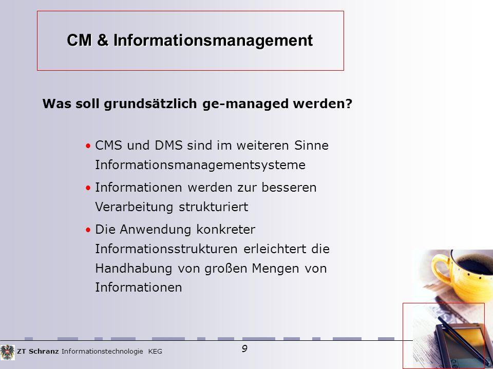 ZT Schranz Informationstechnologie KEG 9 CM & Informationsmanagement Was soll grundsätzlich ge-managed werden.