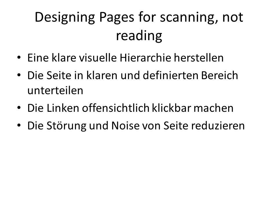 Designing Pages for scanning, not reading Eine klare visuelle Hierarchie herstellen Die Seite in klaren und definierten Bereich unterteilen Die Linken