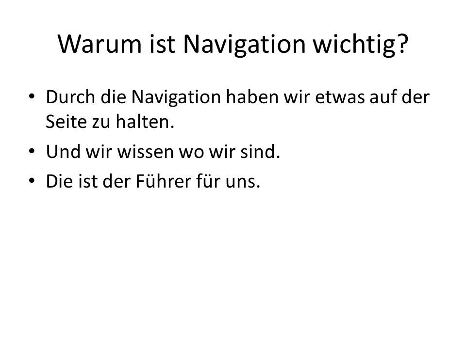 Warum ist Navigation wichtig? Durch die Navigation haben wir etwas auf der Seite zu halten. Und wir wissen wo wir sind. Die ist der Führer für uns.