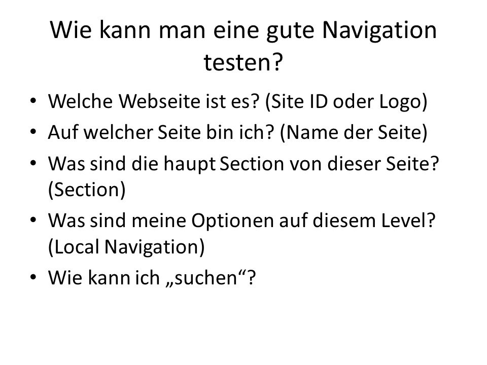 Wie kann man eine gute Navigation testen? Welche Webseite ist es? (Site ID oder Logo) Auf welcher Seite bin ich? (Name der Seite) Was sind die haupt S