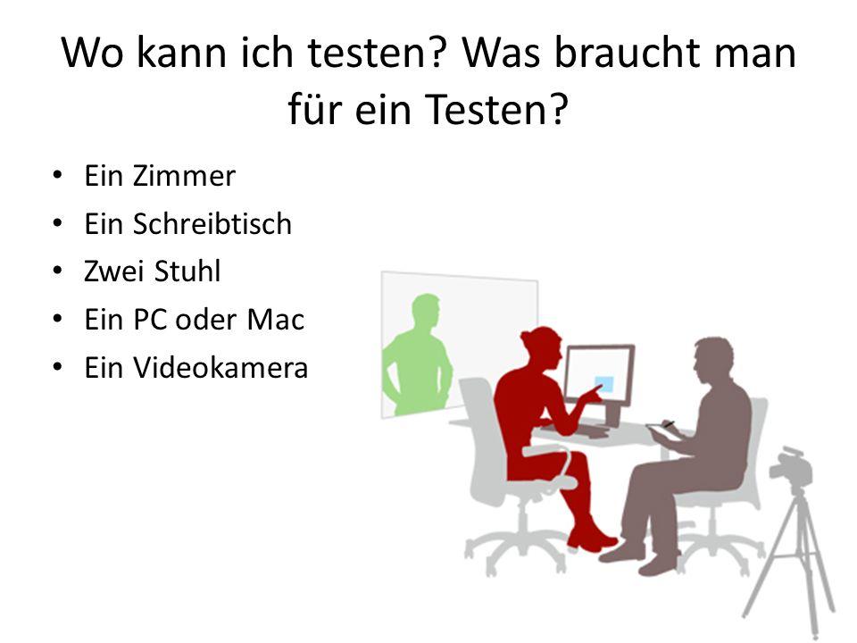 Wo kann ich testen? Was braucht man für ein Testen? Ein Zimmer Ein Schreibtisch Zwei Stuhl Ein PC oder Mac Ein Videokamera