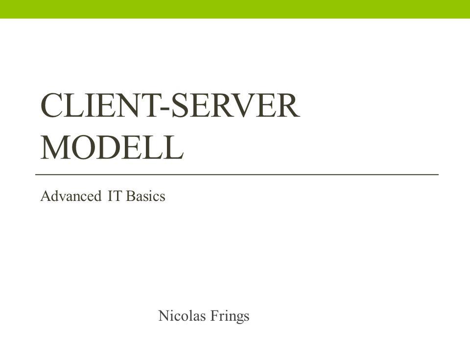 CLIENT-SERVER MODELL Nicolas Frings Advanced IT Basics