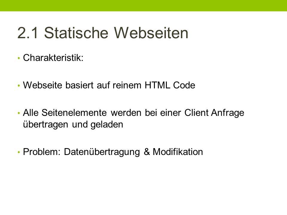 2.1 Statische Webseiten Charakteristik: Webseite basiert auf reinem HTML Code Alle Seitenelemente werden bei einer Client Anfrage übertragen und gelad