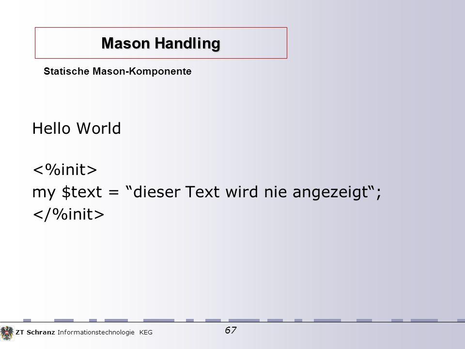 ZT Schranz Informationstechnologie KEG 67 Hello World my $text = dieser Text wird nie angezeigt; Statische Mason-Komponente Mason Handling