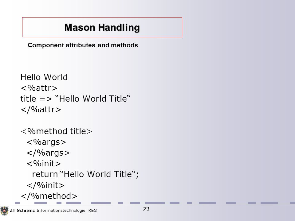 ZT Schranz Informationstechnologie KEG 71 Hello World title => Hello World Title return Hello World Title; Component attributes and methods Mason Hand