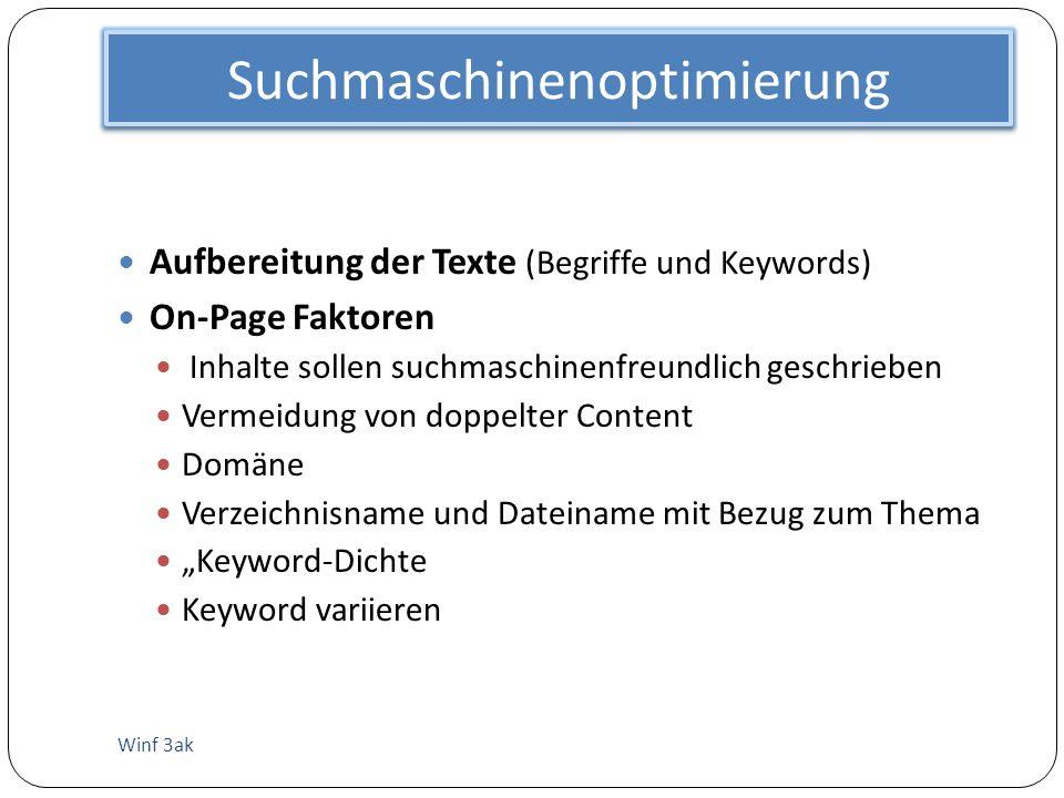 Suchmaschinenoptimierung Winf 3ak Aufbereitung der Texte (Begriffe und Keywords) On-Page Faktoren Inhalte sollen suchmaschinenfreundlich geschrieben V