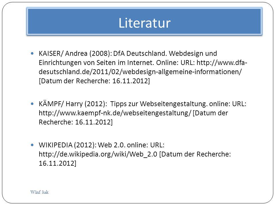 Literatur Winf 3ak KAISER/ Andrea (2008): DfA Deutschland. Webdesign und Einrichtungen von Seiten im Internet. Online: URL: http://www.dfa- desutschla