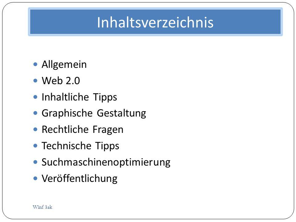 Inhaltsverzeichnis Winf 3ak Allgemein Web 2.0 Inhaltliche Tipps Graphische Gestaltung Rechtliche Fragen Technische Tipps Suchmaschinenoptimierung Verö