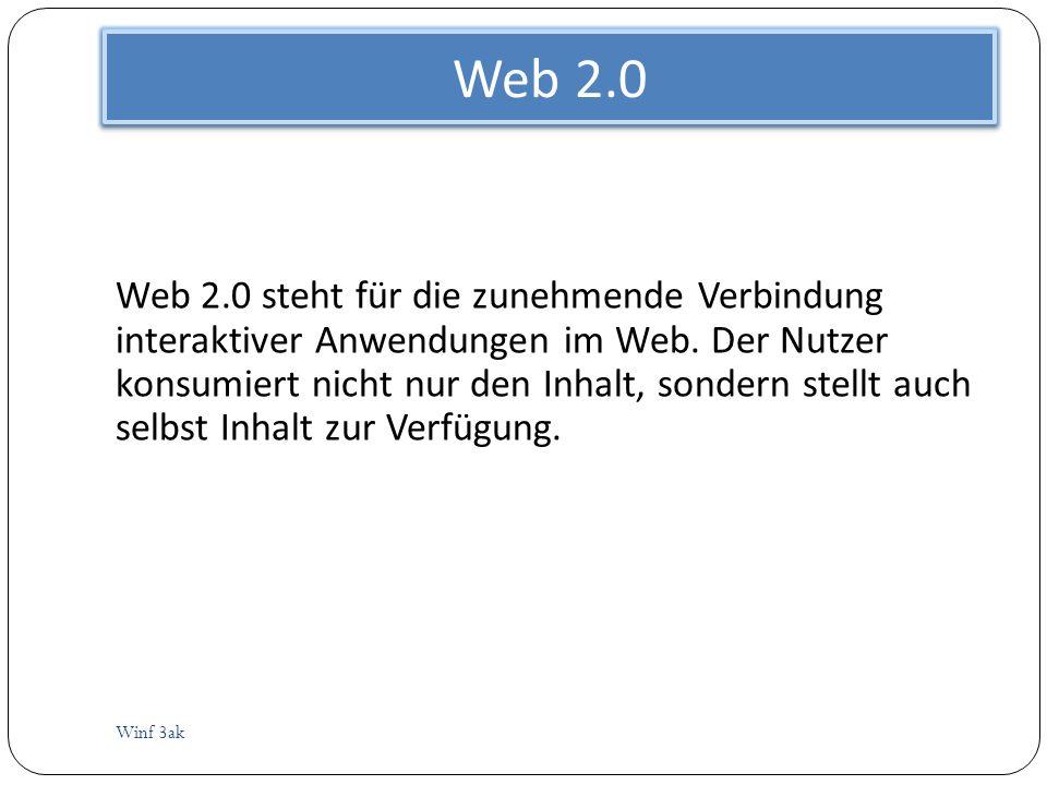 Web 2.0 Winf 3ak Web 2.0 steht für die zunehmende Verbindung interaktiver Anwendungen im Web. Der Nutzer konsumiert nicht nur den Inhalt, sondern stel