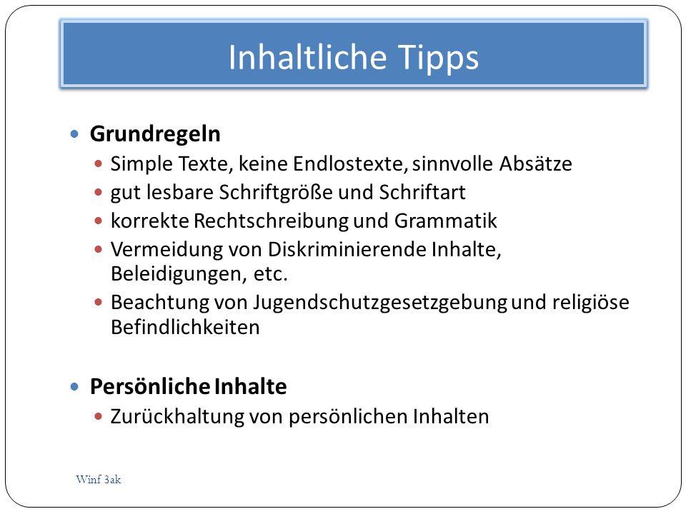 Inhaltliche Tipps Winf 3ak Grundregeln Simple Texte, keine Endlostexte, sinnvolle Absätze gut lesbare Schriftgröße und Schriftart korrekte Rechtschrei