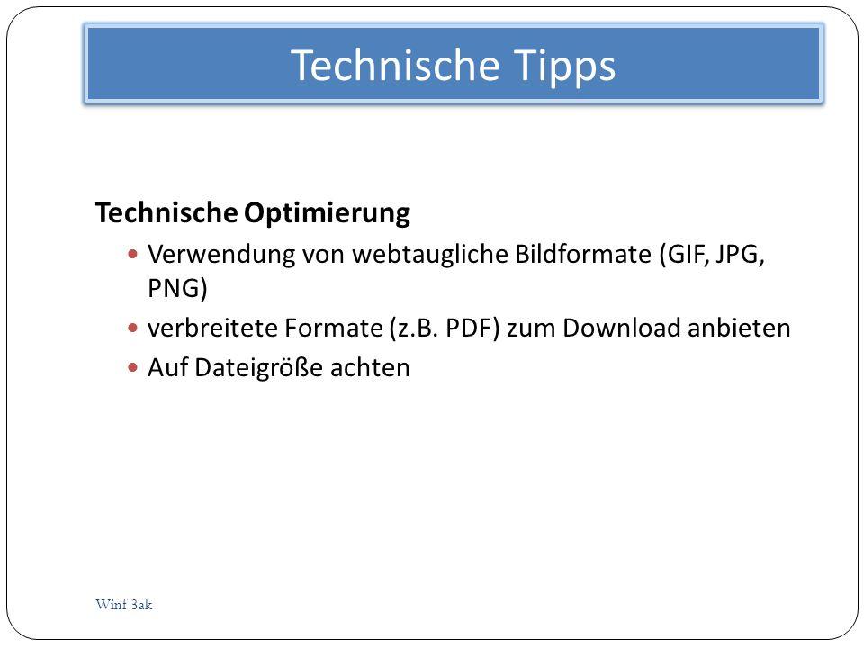 Technische Tipps Winf 3ak Technische Optimierung Verwendung von webtaugliche Bildformate (GIF, JPG, PNG) verbreitete Formate (z.B. PDF) zum Download a