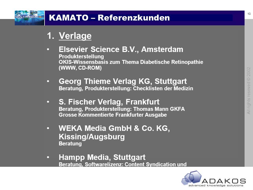 10 All rights reseved © 2002 KAMATO – Referenzkunden 1.Verlage Elsevier Science B.V., Amsterdam Produkterstellung OKIS-Wissensbasis zum Thema Diabetische Retinopathie (WWW, CD-ROM) Georg Thieme Verlag KG, Stuttgart Beratung, Produkterstellung: Checklisten der Medizin S.