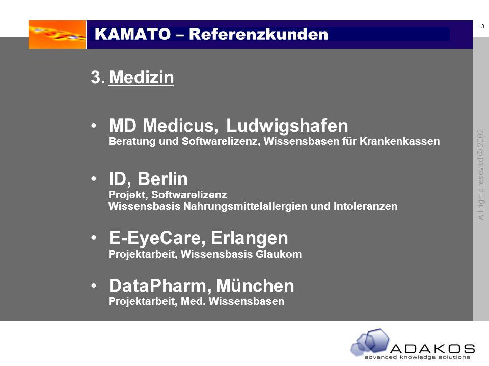 12 All rights reseved © 2002 KAMATO – Referenzkunden...Pharma und Biotech MWG Biotech AG, Region München Beratung und Aufbau einer Wissensbasis zur Ko