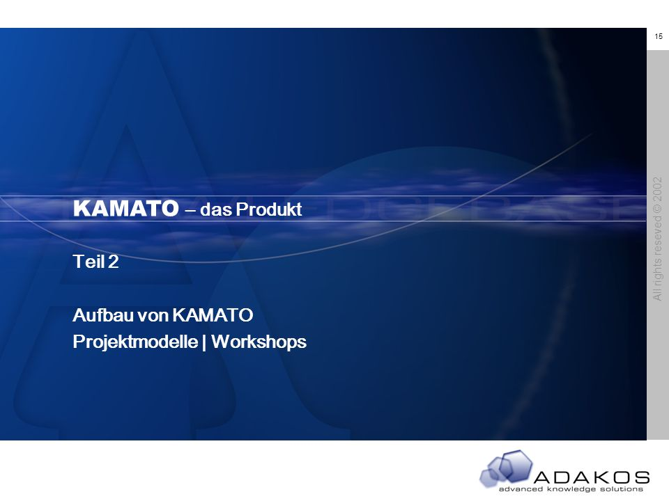 15 All rights reseved © 2002 KAMATO – Das Produkt KAMATO – das Produkt Teil 2 Aufbau von KAMATO Projektmodelle | Workshops