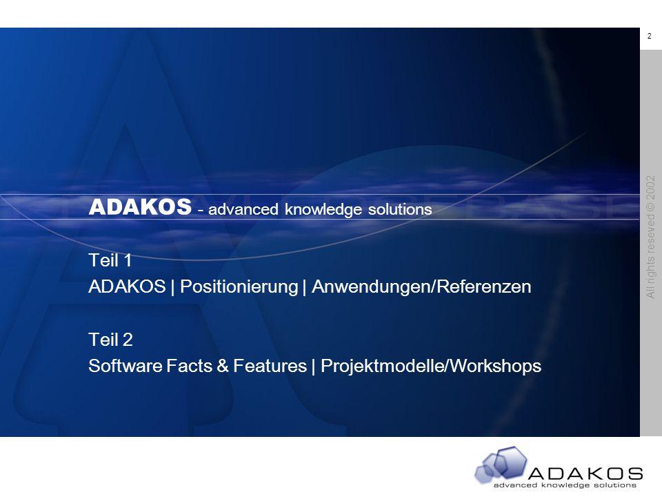 2 All rights reseved © 2002 ADAKOS- ADAKOS - advanced knowledge solutions Teil 1 ADAKOS | Positionierung | Anwendungen/Referenzen Teil 2 Software Facts & Features | Projektmodelle/Workshops