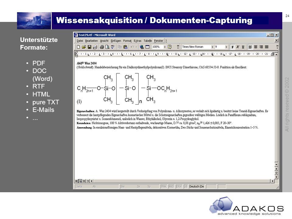24 All rights reseved © 2002 Wissensakquisition / Dokumenten-Capturing Unterstützte Formate: PDF DOC (Word) RTF HTML pure TXT E-Mails...