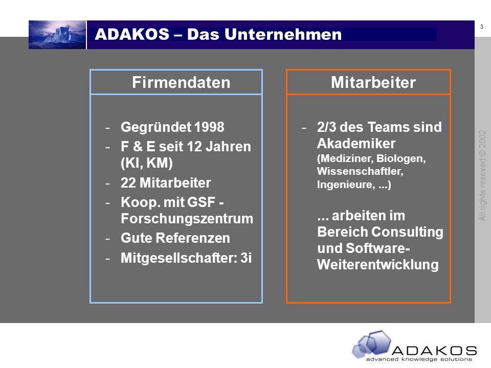 3 All rights reseved © 2002 ADAKOS – Das Unternehmen Mitarbeiter -2/3 des Teams sind Akademiker (Mediziner, Biologen, Wissenschaftler, Ingenieure,...)...