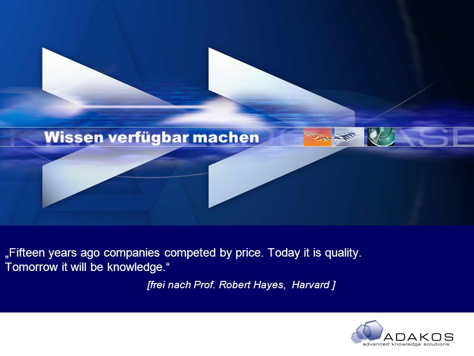 Wissen verfügbar machen Fifteen years ago companies competed by price.