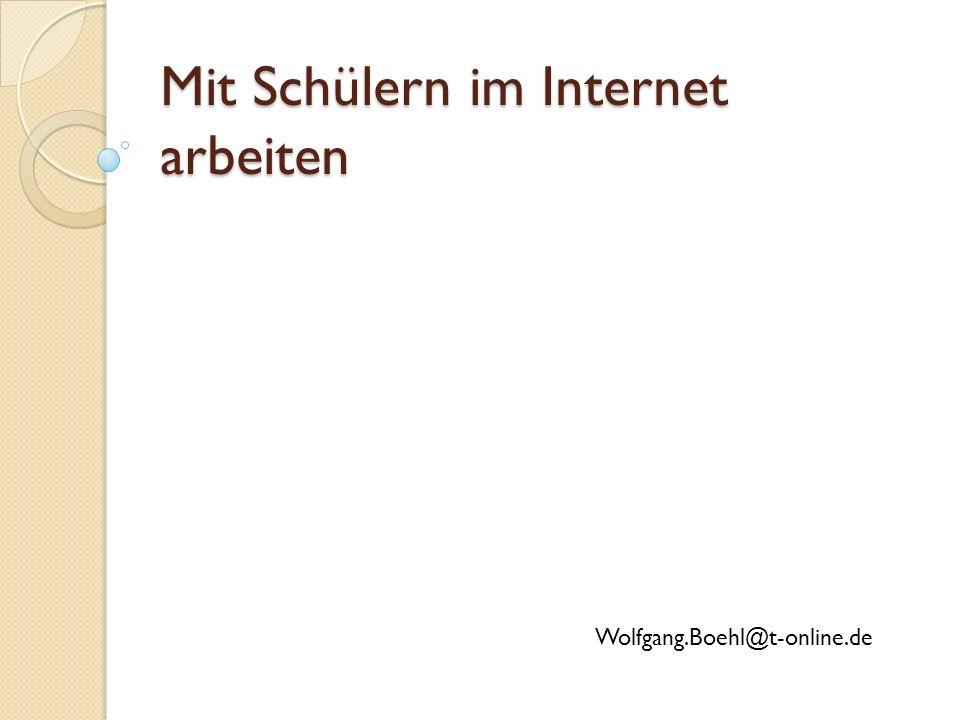 Mit Schülern im Internet arbeiten Wolfgang.Boehl@t-online.de