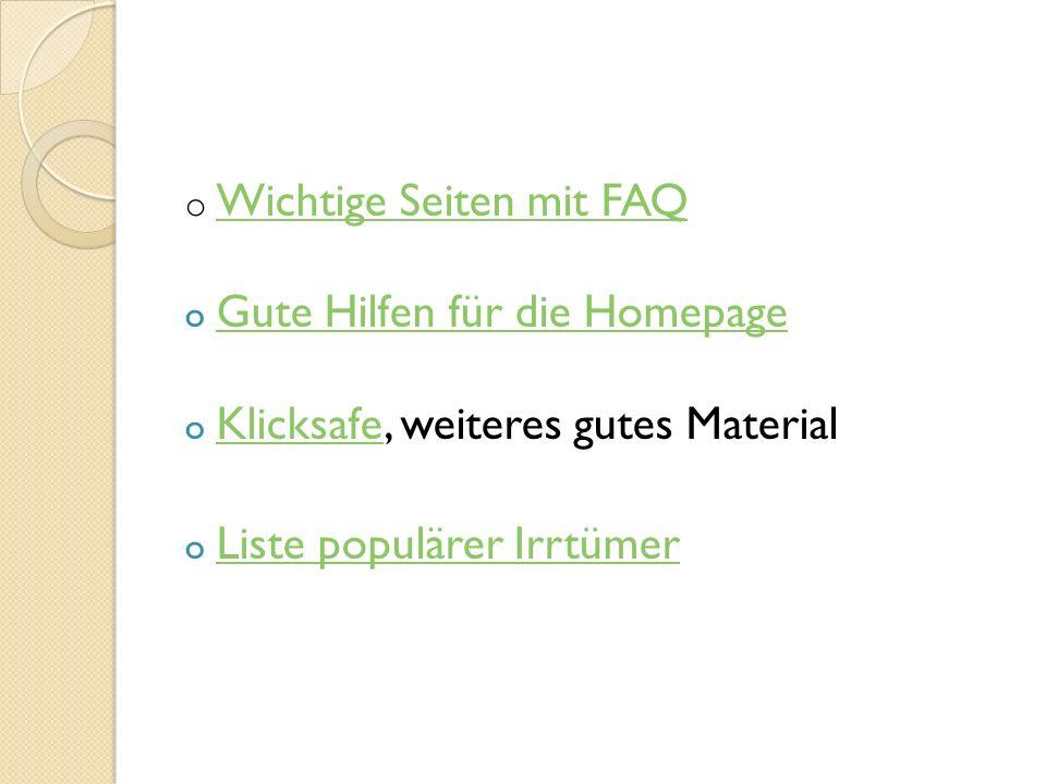 o Wichtige Seiten mit FAQ Wichtige Seiten mit FAQ o Gute Hilfen für die Homepage Gute Hilfen für die Homepage o Klicksafe, weiteres gutes Material Klicksafe o Liste populärer Irrtümer Liste populärer Irrtümer