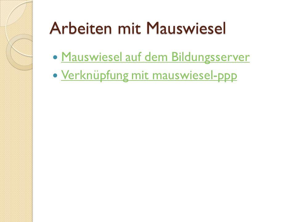Arbeiten mit Mauswiesel Mauswiesel auf dem Bildungsserver Verknüpfung mit mauswiesel-ppp