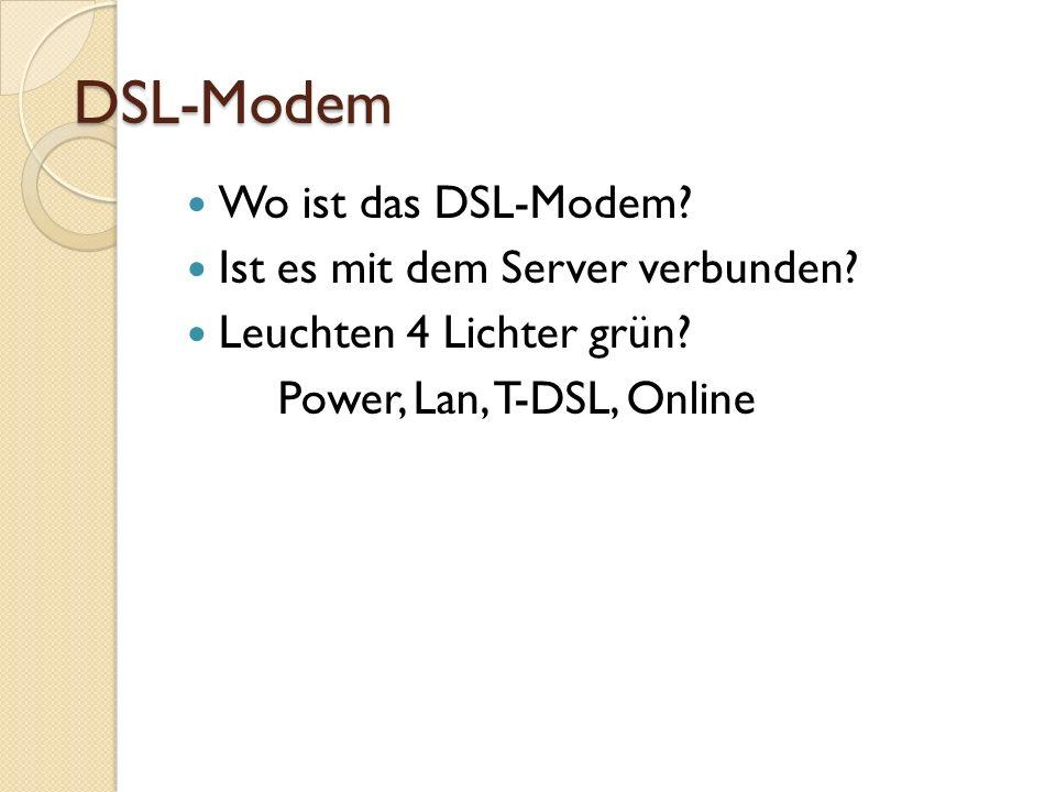DSL-Modem Wo ist das DSL-Modem. Ist es mit dem Server verbunden.
