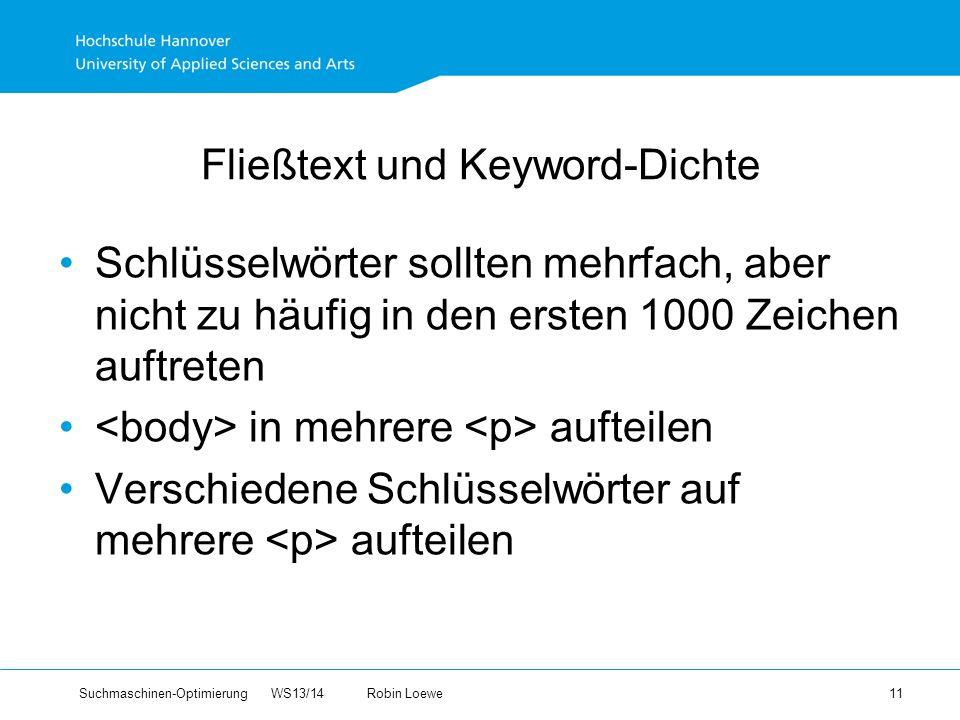 Suchmaschinen-Optimierung WS13/14Robin Loewe 11 Fließtext und Keyword-Dichte Schlüsselwörter sollten mehrfach, aber nicht zu häufig in den ersten 1000 Zeichen auftreten in mehrere aufteilen Verschiedene Schlüsselwörter auf mehrere aufteilen