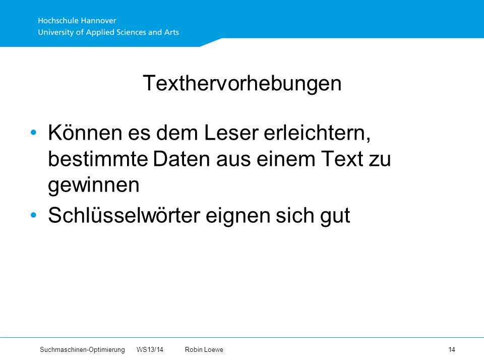 Suchmaschinen-Optimierung WS13/14Robin Loewe 14 Texthervorhebungen Können es dem Leser erleichtern, bestimmte Daten aus einem Text zu gewinnen Schlüsselwörter eignen sich gut