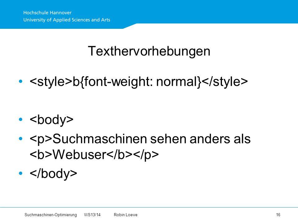 Suchmaschinen-Optimierung WS13/14Robin Loewe 16 Texthervorhebungen b{font-weight: normal} Suchmaschinen sehen anders als Webuser