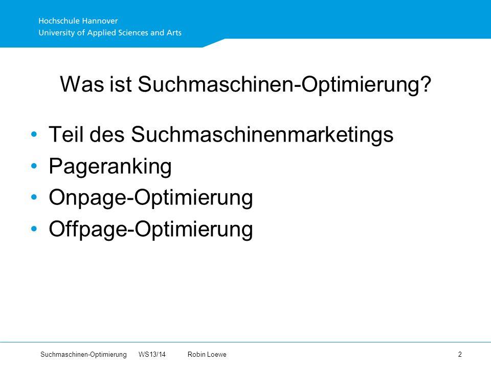 Suchmaschinen-Optimierung WS13/14Robin Loewe 2 Was ist Suchmaschinen-Optimierung.