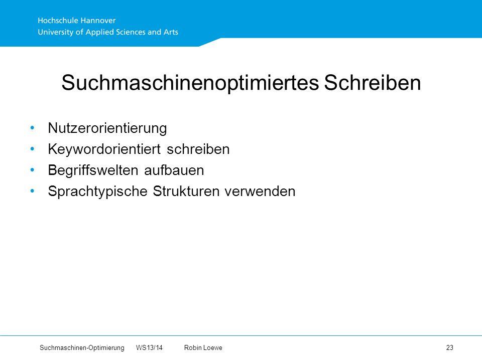 Suchmaschinen-Optimierung WS13/14Robin Loewe 23 Suchmaschinenoptimiertes Schreiben Nutzerorientierung Keywordorientiert schreiben Begriffswelten aufbauen Sprachtypische Strukturen verwenden